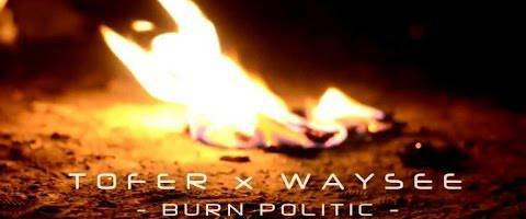 Clip Tofer, Waysee – Burn Politic